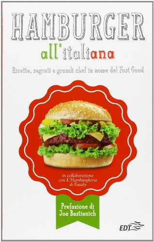 Hamburger all'italiana. Ricette, segreti e grandi chef in nome del Fast Food