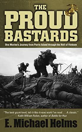The Proud Bastards: One Marine's Journey from Parris Island through the Hell  of Vietnam (English Edition) eBook: Helms, E. Michael: Amazon.fr