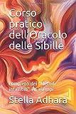 """Corso pratico dell'Oracolo delle Sibille: completo dei """"Metodi infallibili"""" ed esempi"""