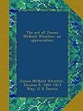The art of James McNeill Whistler; an appreciation