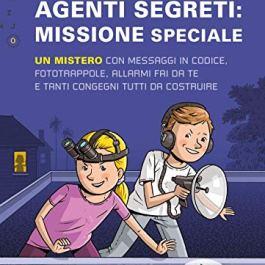 Agenti segreti: missione speciale. Un mistero con messaggi in codice, fototrappole, allarmi fai da t
