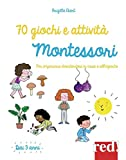 70 giochi e attività Montessori. Per imparare divertendosi in casa e all'aperto