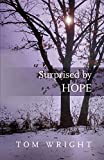 Surprised by Hope: Original, Provocative And Practical