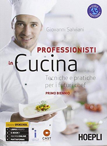 Professionisti in cucina. Tecniche e pratiche per i futuri chef. Per il biennio degli Ist....