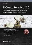 Il conto termico 2.0. Guida agli incentivi del D.M. 16/02/2016 per privati e pubbliche amministrazioni