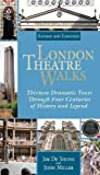 London Theatre Walks: Thirteen Dramatic Tours Through Four Centuries of History and Legend