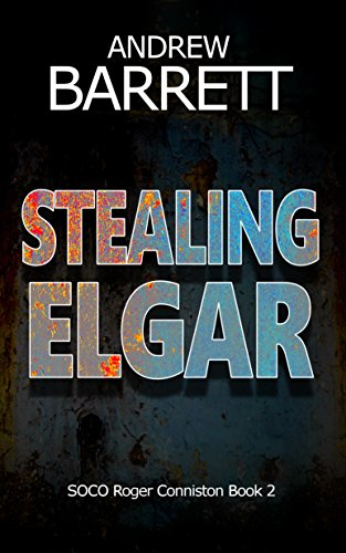 Stealing Elgar (SOCO Roger Conniston Book 2) by [Barrett, Andrew]