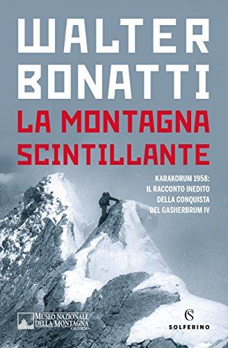 La montagna scintillante. Karakorum 1958: il racconto inedito della conquista del Gasherbrum IV