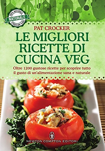 Le migliori ricette di cucina veg. Oltre 1200 gustose ricette per scoprire tutto il gusto di...