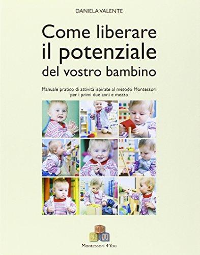 Come liberare il potenziale del vostro bambino. Manuale pratico di attività ispirate al metodo...