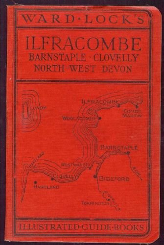 Ward Lock's Guide To Ilfracombe, Barnstaple, Bideford, Woolacombe, Clovelly And North West Devon