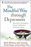 The Mindful Way through Depression: Freeing Yourself from Chronic Unhappiness: Freeing Yourself from Chronic Unhappines: Guided Meditation Practices for the Mindful Way Through Depression