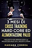 3 Mesi Di Cross Training Hard Core Ed Alimentazione Paleo