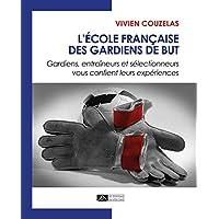 L'ecole francaise des gardiens de but : Gardiens, entraineurs et selectionneurs vous confient leurs experiences