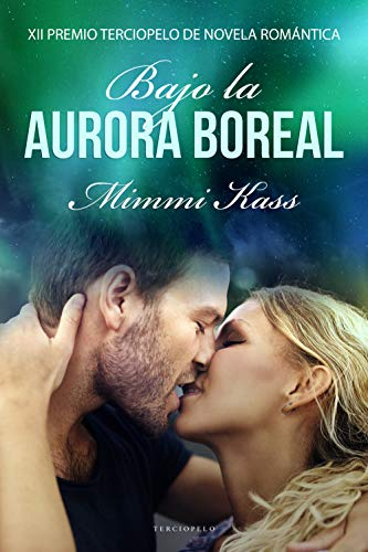 Bajo la aurora boreal pdf (XII Premio Terciopelo de Novela Romántica) – Mimmi Kass