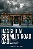 Hanged at Crumlin Road Gaol: The Story of Capital Punishment in Belfast
