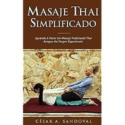 Masaje Thai Simplificado: Aprende a hacer un masaje tradicional thai aunque no tengas experiencia (incluye curso online)