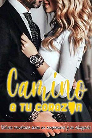 Camino a tu corazón: Un relato amoroso entre un empresario y su abogada (Novela romantica y erotica en español)
