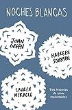 Noches Blancas: Tres Historias de Amor Inolvidables (Let It Snow: Three Holiday Romances)