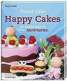 Happy Cakes: 680 kreative Ideen für witzige Motivtorten
