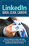 LinkedIn: Quick, Click, Career! - The Ultimate Guide on How to Attract Recruiters to Your LinkedIn   Business Profile (linkedin, linkedin marketing, linkedin ... search, linkedin secret) (English Edition)