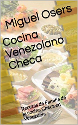Cocina Venezolano Checa: Recetas de Familia de la cocina Checa en Venezuela