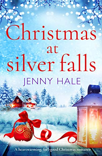 Christmas at Silver Falls: A heartwarming, feel good Christmas romance by [Hale, Jenny]