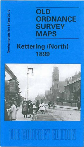 Kettering (North) 1899: Northamptonshire Sheet 25.10 (Old Ordnance Survey Maps of Northamptonshire)