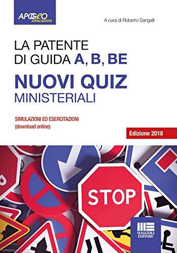 La patente di guida A, B, BE. Nuovi quiz ministeriali. Con software