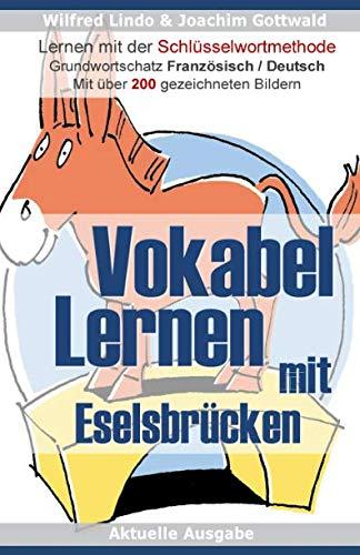 Vokabel Lernen mit Eselsbrücken Lernen mit der Schlüsselwortmethode. Grundwortschatz Französisch / Deutsch