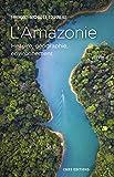 L'Amazonie - Histoire, géographie, environnement