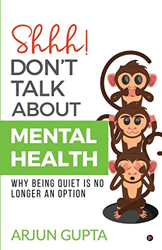 Shhh! Don't Talk about Mental Health: Why Being Quiet Is No Longer an Option