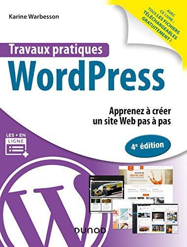 Travaux pratiques avec WordPress - 4e éd. - Apprenez à créer un site Web pas à pas: Apprenez à...