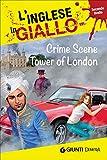 Crime scene Tower of London. I racconti che migliorano il tuo inglese! Secondo livello [Lingua inglese]