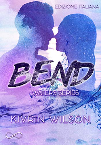 Bend - Waters Series Vol. 1 di [Wilson, Kivrin]