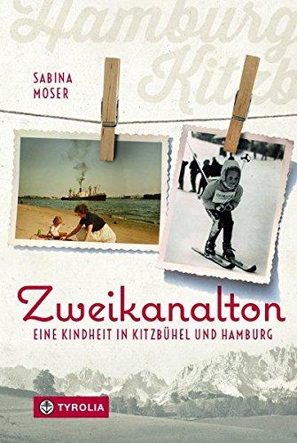 Zweikanalton: Eine Kindheit in Kitzbühel und Hamburg