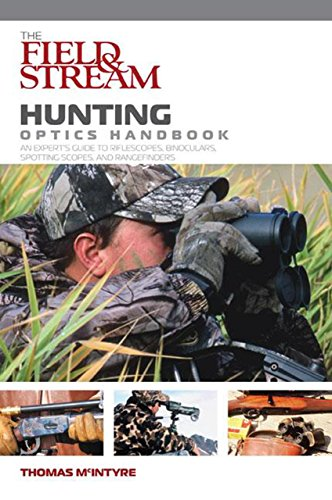 """The""""Field and Stream"""" Hunting Optics Handbook: an Expert's Guide to Riflescopes, Binoculars, Spotting Scopes, and Rangefinders (Field & Stream)"""