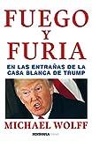 Fuego y furia: En las entrañas de la Casa Blanca de Trump (HUELLAS)