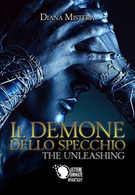 Il demone dello specchio - The Unleashing di [Diana Mistera]