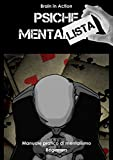 Psiche Mentalista: Manuale pratico di mentalismo Beginners (Brain in action Vol. 1)