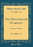 The Manchester Guardian: A Century of History (Classic Reprint)