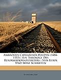 Ambrosius Catharinus Politus (1484-1553): Ein Theologe Des Reformationszeitalters: Sein Leben Und Seine Schriften