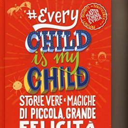 #Every chid is my child. Storie vere e magiche di piccola, grande felicità