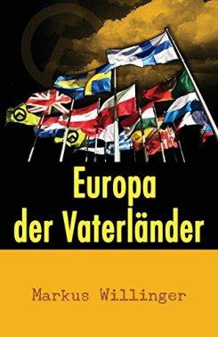 Europa Der Vaterländer: Eine Unabhängigkeitserklärung von [Willinger, Markus]