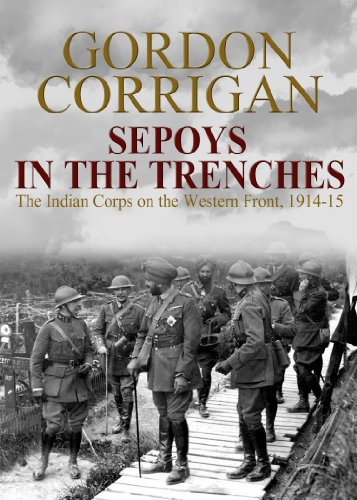 Sepoys in the Trenches: The Indian Corps on the Western Front, 1914-1915 by [Corrigan, Gordon]