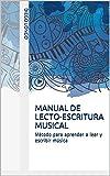 MANUAL DE LECTO-ESCRITURA MUSICAL: Método para aprender a leer y escribir música
