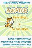 Scratch para niños... Y no tan niños: Aprende a pensar de forma creativa