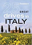 Frommer's 25 Great Drives in Italy (Best Loved Driving Tours)