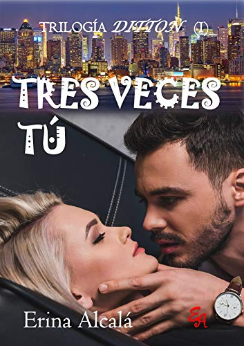 TRES VECES TÚ (TRILOGÍA DITTON 1) de ERINA ALCALÁ