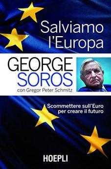Salviamo l'Europa: Scommettere sull'Euro per creare il futuro (Economia) di [Soros, George]